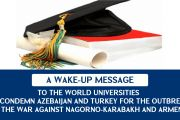 A WAKE-UP MESSAGE TO THE WORLD UNIVERSITIES TO CONDEMN AZERBAIJAN AND TURKEY FOR THE OUTBREAK OF THE WAR AGAINST NAGORNO-KARABAKH AND ARMENIA